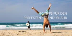 10 Tipps für den perfekten Strandurlaub